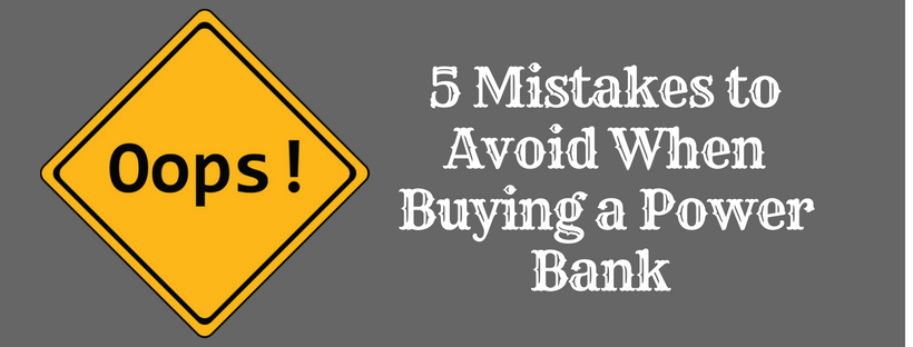 5 Common Mistakes to Avoid When Buying a Power Bank